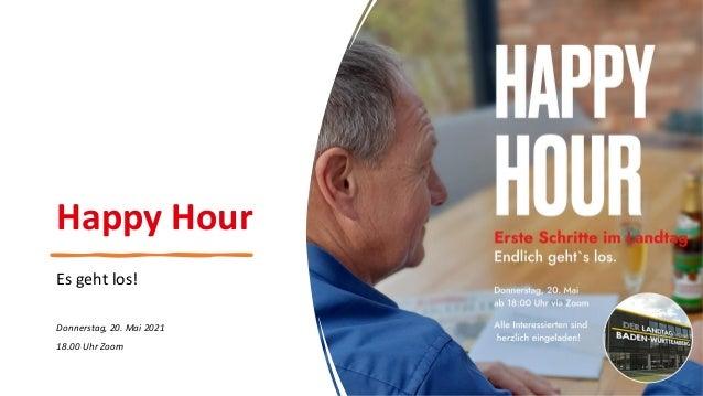 Happy Hour Es geht los! Donnerstag, 20. Mai 2021 18.00 Uhr Zoom