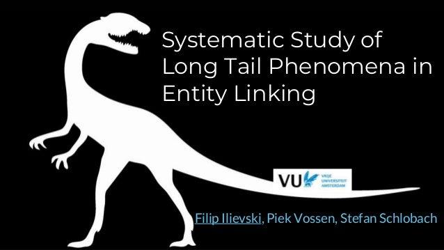 Systematic Study of Long Tail Phenomena in Entity Linking Filip Ilievski, Piek Vossen, Stefan Schlobach