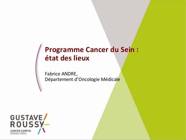 Programme Cancer du Sein : état des lieux Fabrice ANDRE, Département d'Oncologie Médicale