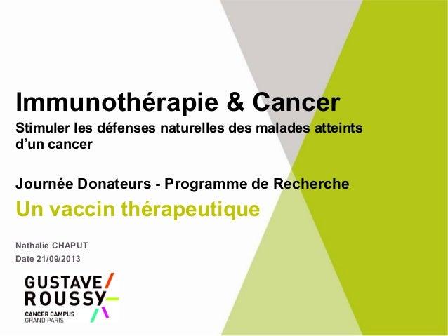 Immunothérapie & Cancer Stimuler les défenses naturelles des malades atteints d'un cancer Journée Donateurs - Programme de...