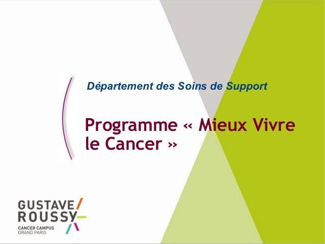 Programme «Mieux Vivre le Cancer» Département des Soins de Support