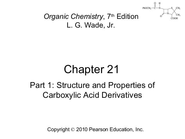 Chapter 21 Copyright © 2010 Pearson Education, Inc. Organic Chemistry, 7th Edition L. G. Wade, Jr. Part 1: Structure and P...