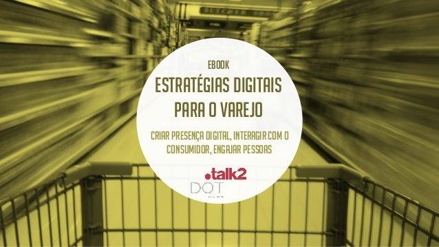 eBook  Estratégias Digitais para o Varejo Criar presença digital, interagir com o consumidor, engajar pessoas