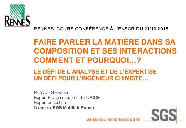 RENNES, COURS CONFÉRENCE À L'ENSCR DU 21/10/2016 FAIRE PARLER LA MATIÈRE DANS SA COMPOSITION ET SES INTERACTIONS COMMENT E...