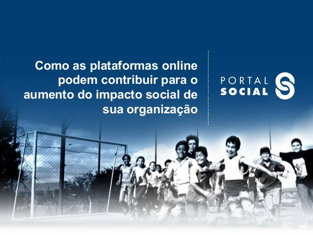 Como as plataformas online podem contribuir para o aumento do impacto social de sua organização