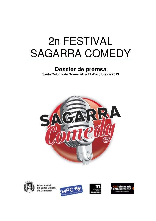 2n FESTIVAL SAGARRA COMEDY Dossier de premsa Santa Coloma de Gramenet, a 21 d'octubre de 2013