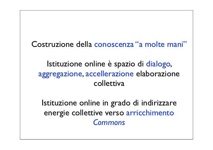 """Costruzione della conoscenza """"a molte mani""""   Istituzione online è spazio di dialogo, aggregazione, accellerazione elabora..."""