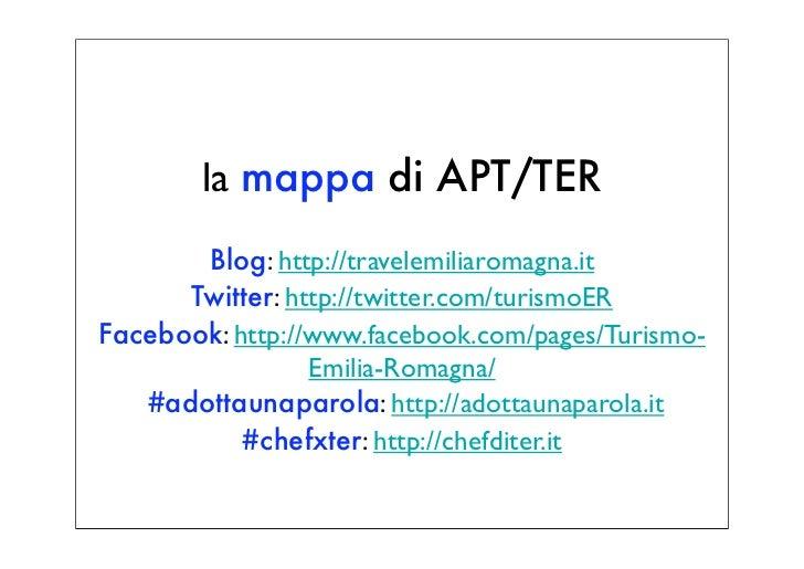 la mappa di APT/TER       Blog: http://travelemiliaromagna.it      Twitter: http://twitter.com/turismoERFacebook: http://w...