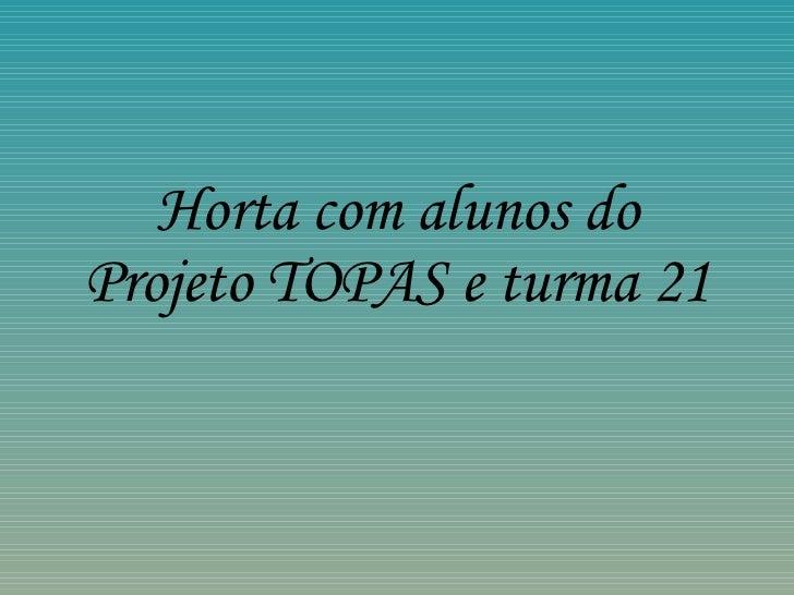 Horta com alunos do Projeto TOPAS e turma 21