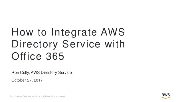 © 2017, Amazon Web Services, Inc. or its Affiliates. All rights reserved. Ron Cully, AWS Directory Service October 27, 201...