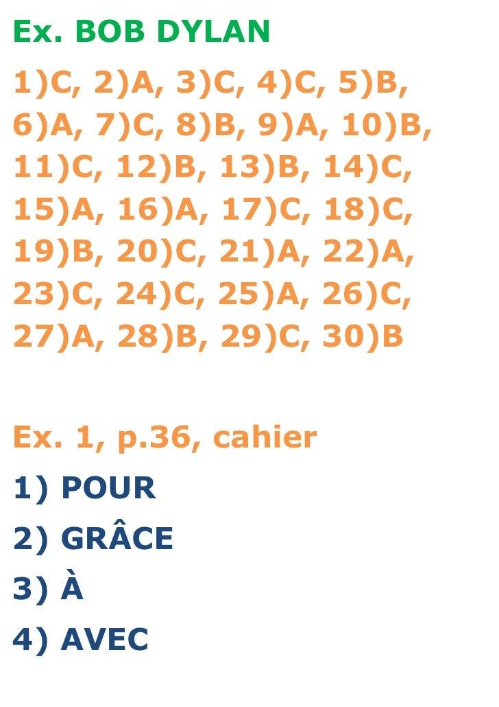 Ex. BOB DYLAN1)C, 2)A, 3)C, 4)C, 5)B,6)A, 7)C, 8)B, 9)A, 10)B,11)C, 12)B, 13)B, 14)C,15)A, 16)A, 17)C, 18)C,19)B, 20)C, 21...