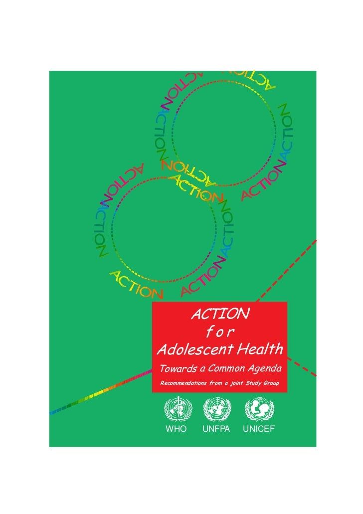 ACTION      forAdolescent HealthTowards a Common AgendaRecommendations from a joint Study Group WHO          UNFPA        ...
