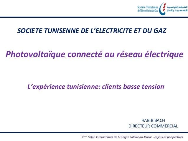 SOCIETE TUNISENNE DE L'ELECTRICITE ET DU GAZPhotovoltaïque connecté au réseau électrique     L'expérience tunisienne: clie...