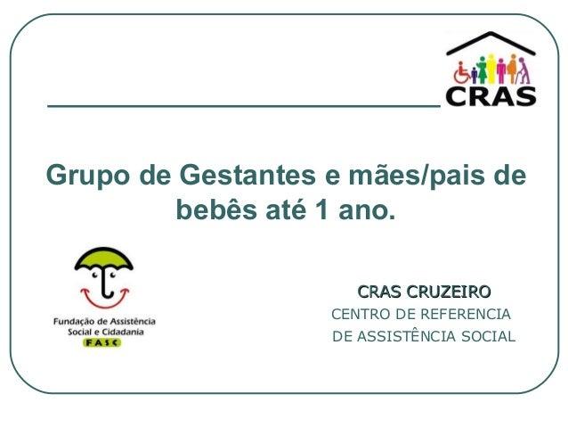 Grupo de Gestantes e mães/pais de bebês até 1 ano. CRAS CRUZEIROCRAS CRUZEIRO CENTRO DE REFERENCIA DE ASSISTÊNCIA SOCIAL