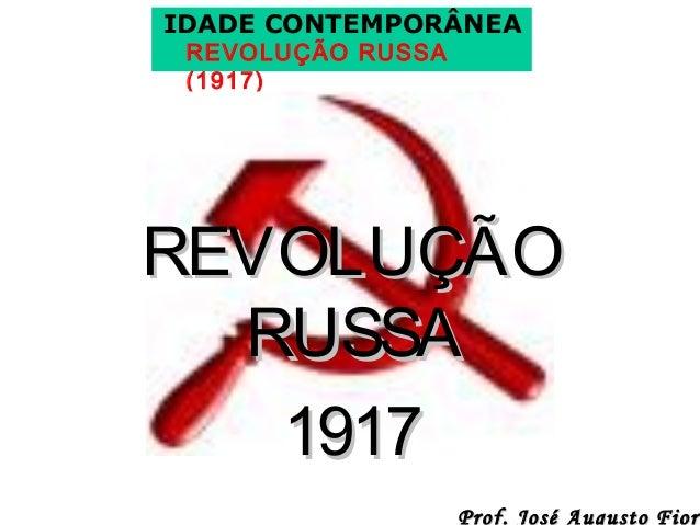 IDADE CONTEMPORÂNEA REVOLUÇÃO RUSSA (1917)  REVOLUÇÃO RUSSA 1917  Prof. José Augusto Fiori