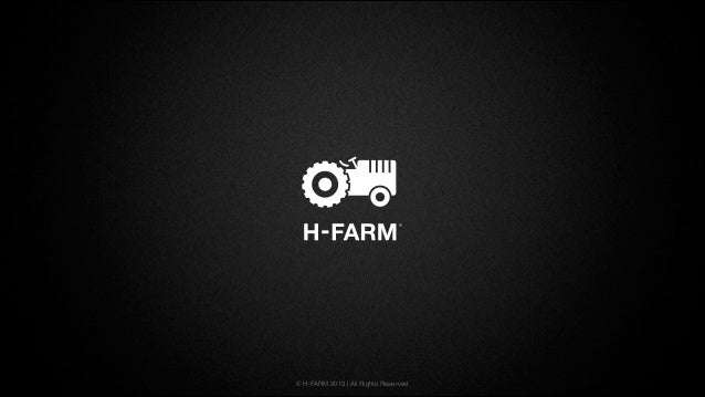 © H-FARM 2013 | All Rights Reserved