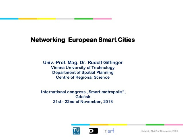 Networking European Smart Cities  Univ.-Prof. Mag. Dr. Rudolf Giffinger Vienna University of Technology Department of Spat...