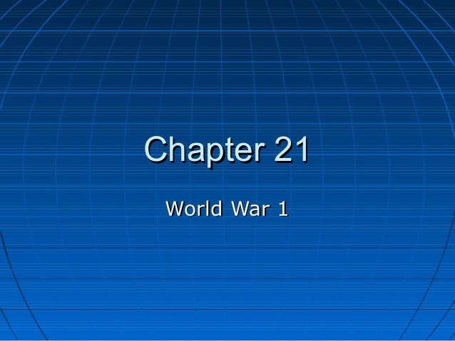 chapter 21 world war 1 The world war i chapter of this prentice hall america textbook companion course aligns with the same chapter in the prentice hall america textbook.