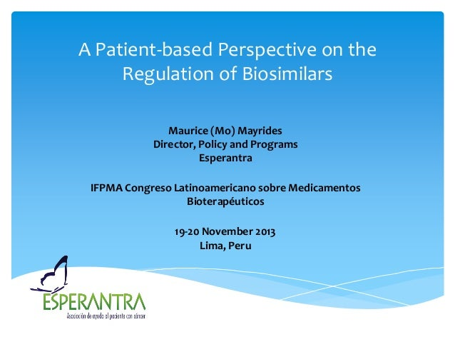 A Patient-based Perspective on the Regulation of Biosimilars Maurice (Mo) Mayrides Director, Policy and Programs Esperantr...