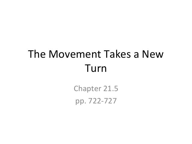 The Movement Takes a New Turn Chapter 21.5 pp. 722-727