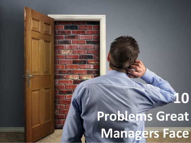 10 Problems Great Managers Face
