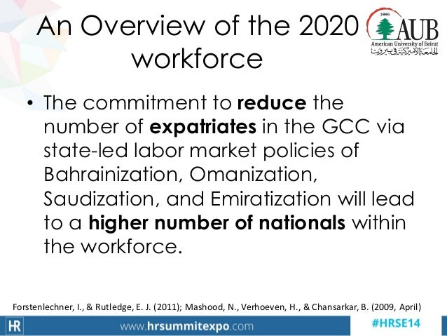 An Overview of the 2020 workforce • The commitment to reduce the number of expatriates in the GCC via state-led labor mark...