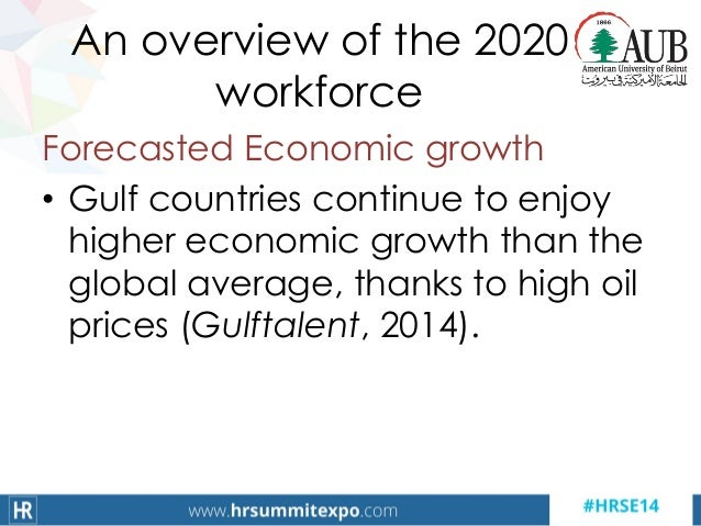 An overview of the 2020 workforce Forecasted Economic growth • Gulf countries continue to enjoy higher economic growth tha...