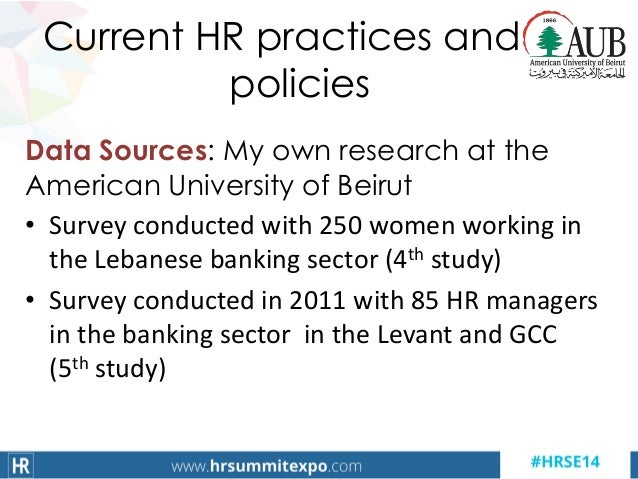 Current HR practices and policies Data Sources: My own research at the American University of Beirut • Survey conducted wi...