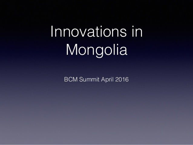 Innovations in Mongolia BCM Summit April 2016