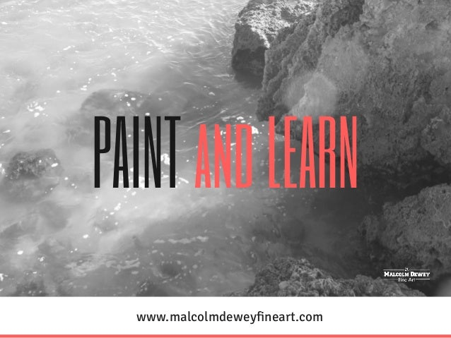 PAINT and LEARN www.malcolmdeweyfineart.com
