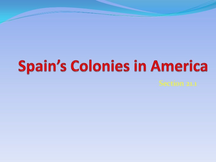 Spain's Colonies in America<br />Section 21.1<br />