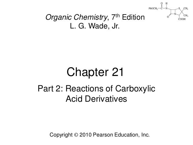 Chapter 21 Copyright © 2010 Pearson Education, Inc. Organic Chemistry, 7th Edition L. G. Wade, Jr. Part 2: Reactions of Ca...