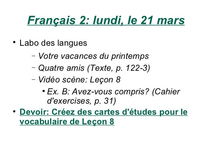 Français 2: lundi, le 21 mars <ul><li>Labo des langues </li></ul><ul><ul><ul><li>Votre vacances du printemps </li></ul></u...