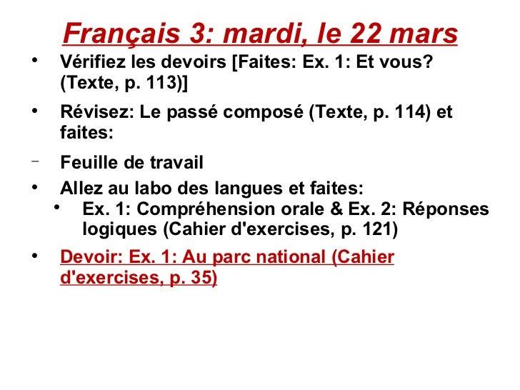 Français 3: mardi, le 22 mars <ul><ul><ul><li>Vérifiez les devoirs [Faites: Ex. 1: Et vous? (Texte, p. 113)] </li></ul></u...