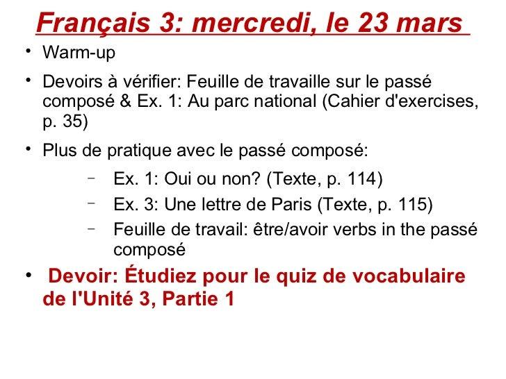 Français 3: mercredi, le 23 mars  <ul><ul><li>Warm-up </li></ul></ul><ul><ul><li>Devoirs à vérifier: Feuille de travaille ...