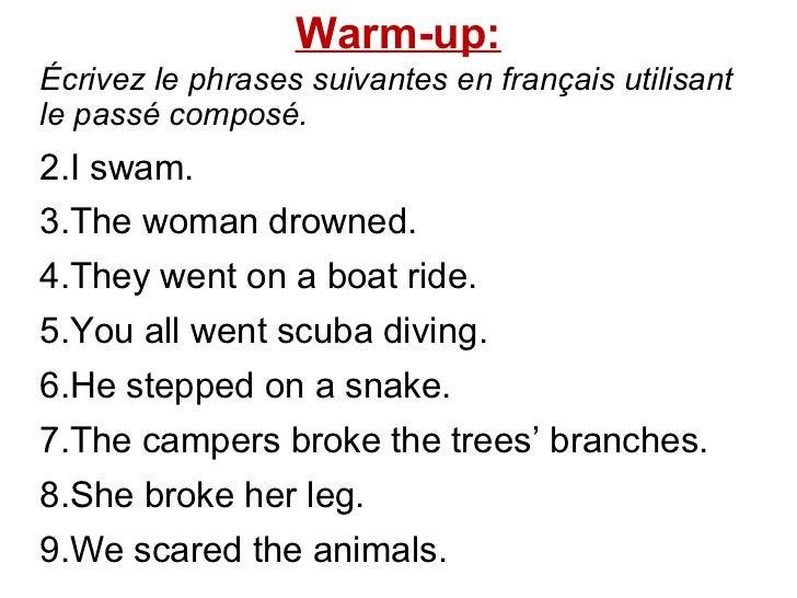 Warm-up: <ul><li>Écrivez le phrases suivantes en français utilisant le passé composé.  </li></ul><ul><li>I swam.  </li></u...