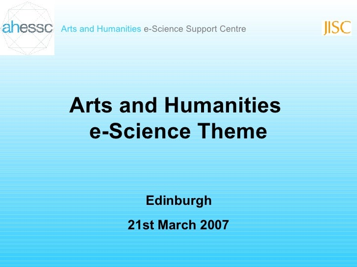 Arts and Humanities  e-Science Theme Edinburgh 21st March 2007