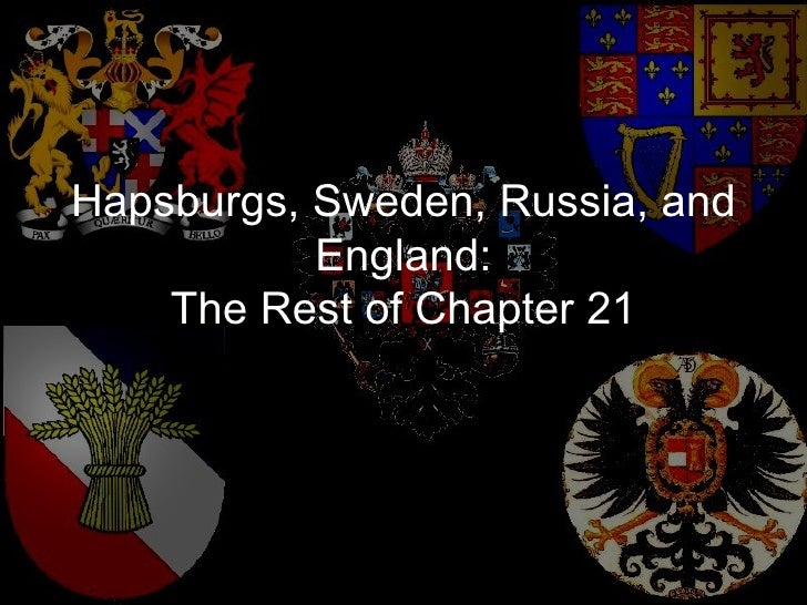 Hapsburgs, Sweden, Russia, and           England:    The Rest of Chapter 21