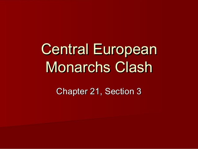 Central EuropeanCentral EuropeanMonarchs ClashMonarchs ClashChapter 21, Section 3Chapter 21, Section 3