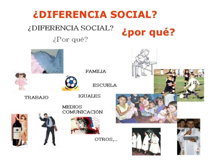 ¿DIFERENCIA SOCIAL?  ¿por qué?