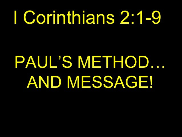 I Corinthians 2:1-9 PAUL'S METHOD… AND MESSAGE!