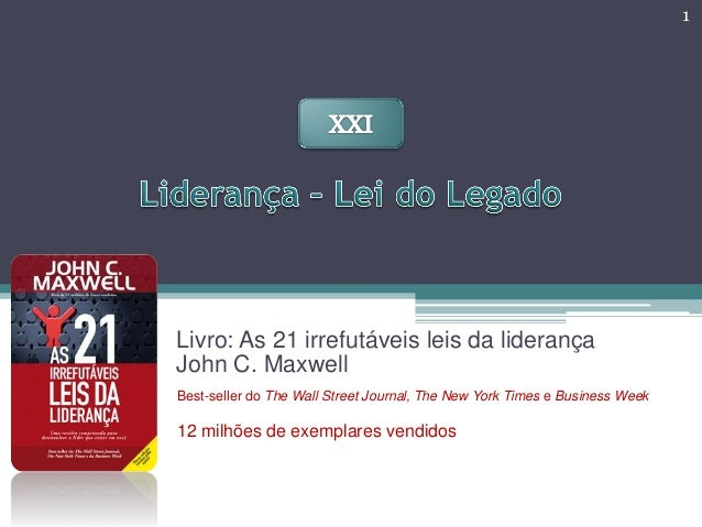 1  Livro: As 21 irrefutáveis leis da liderança John C. Maxwell Best-seller do The Wall Street Journal, The New York Times ...