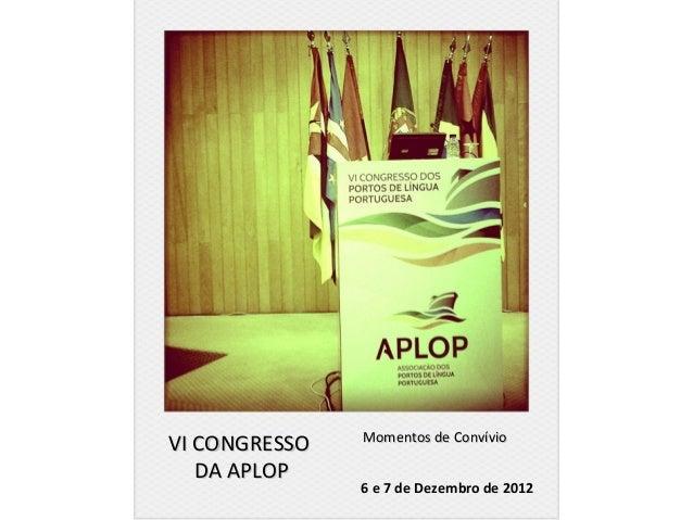 Momentos de Convívio  VI CONGRESSO        DA APLOPFotos também disponíveis em formato de site | http://aplop.org/UserFiles...