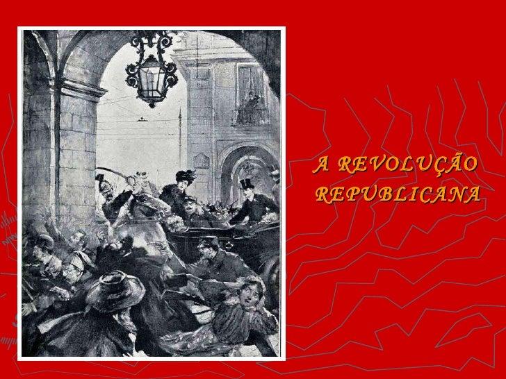 <ul><li>A REVOLUÇÃO </li></ul><ul><li>REPUBLICANA </li></ul>