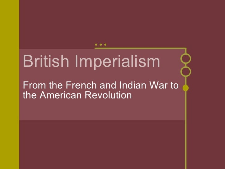 British Imperialism From the French and Indian War to the American Revolution