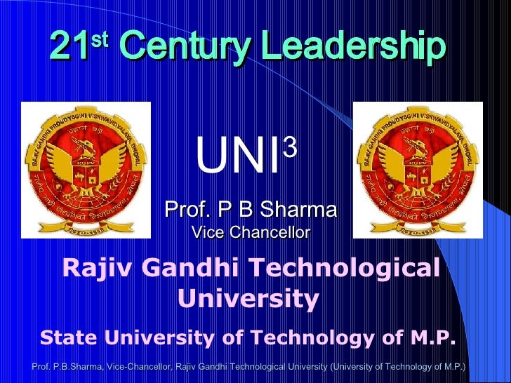 Rajiv Gandhi Technological University State University of Technology of M.P. 21 st  Century Leadership   UNI 3 Prof. P B S...
