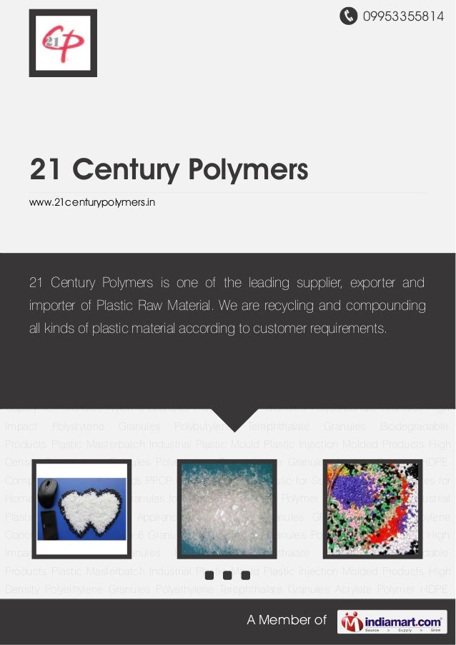 09953355814A Member of21 Century Polymerswww.21centurypolymers.inABS Plastic Granules GPPS Crystal Polypropylene Copolymer...