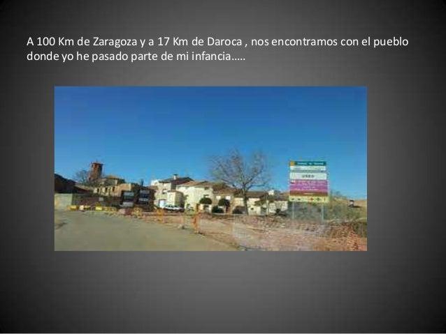 A 100 Km de Zaragoza y a 17 Km de Daroca , nos encontramos con el pueblo donde yo he pasado parte de mi infancia…..