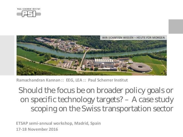 WIR SCHAFFEN WISSEN – HEUTE FÜR MORGEN Should the focus be on broader policy goals or on specific technology targets? – A ...