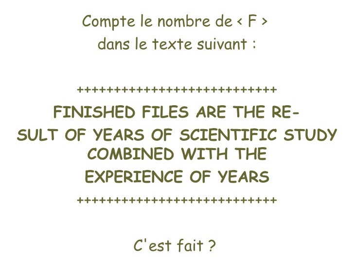 Compte le nombre de < F >  dans le texte suivant : +++++++++++++++++++++++++++ FINISHED FILES ARE THE RE- SULT OF YEARS OF...